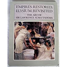 Empires Restored, Elysium Revisited: The Art of Sir Lawrence Alma-Tadema