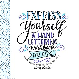 Download Express Yourself: A Hand Lettering Workbook for Kids: Create Awesome Quotes the Fun & Easy Way! PDF Free