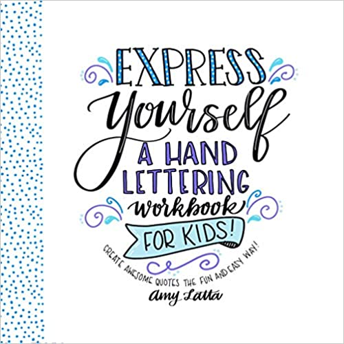 Learn How to Create Beautiful Quotes the Fun /& Easy Way Express Yourself A Hand Lettering Workbook for Kids