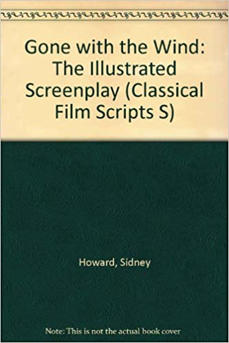 Gone With The Wind The Illustrated Screenplay Classical Film