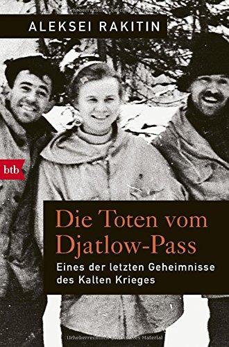 Die Toten vom Djatlow-Pass: Eines der letzten Geheimnisse des Kalten Krieges Broschiert – 10. September 2018 Alexej Rakitin Kerstin Monschein btb Verlag 3442716047