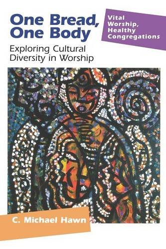 One Bread, One Body: Exploring Cultural Diversity in Worship (Vital Worship Healthy Congregations)
