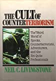 The Cult of Counterterrorism, Neil C. Livingstone, 0669214078