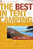 The Best in Tent Camping: Minnesota: A Guide for Car Campers Who Hate RVs, Concrete Slabs, and Loud Portable Stereos (Best Tent Camping)