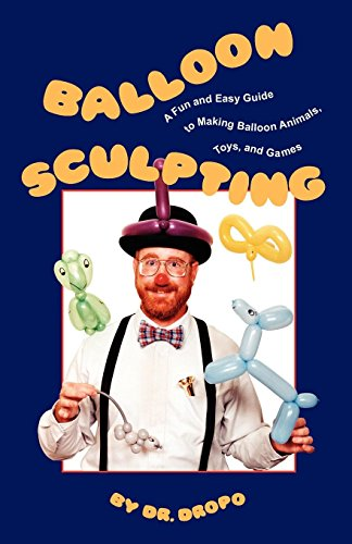 Pdf Arts Balloon Sculpting: A Fun and Easy Guide to Making Balloon Animals, Toys, and Games