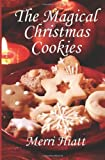 The Magical Christmas Cookies, Merri Hiatt, 1466440058