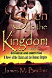 Of Such Is The Kingdom, PART I: Discontent and Insurrection: A Novel of the Christ and the Roman Empire (Of Such Is The Kingdom, A Novel of Biblical Times) (Volume 1)