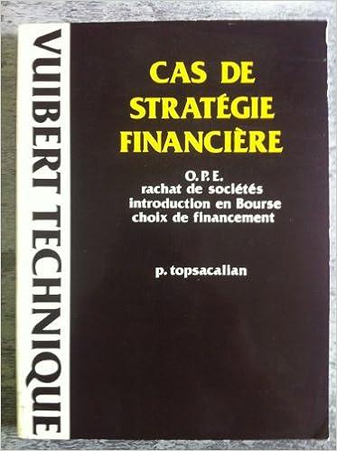 Cas de strategie financiere / ope, rachats de societes, introduction en bourse, choix de financement pdf