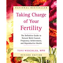 Taking Charge of Your Fertility Revised Edition: The Definitive Guide to Natural Birth Control and Pregnancy Achievement