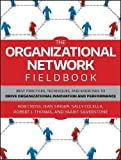 img - for The Organizational Network Fieldbook: Best Practices, Techniques and Exercises to Drive Organizational Innovation and Performance book / textbook / text book