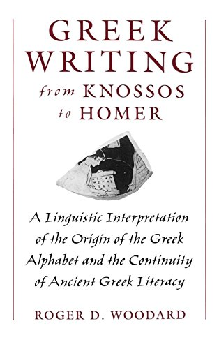 Greek Writing from Knossos to Homer: A Linguistic Interpretation of the Origin of the Greek Alphabet and the Continuity of Ancient Greek Literacy (Homer And The Origin Of The Greek Alphabet)