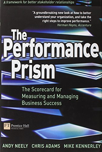The Performance Prism: The Scorecard for Measuring and Managing Business Success