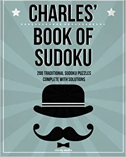 Charles' Book Of Sudoku: 200 traditional sudoku puzzles in