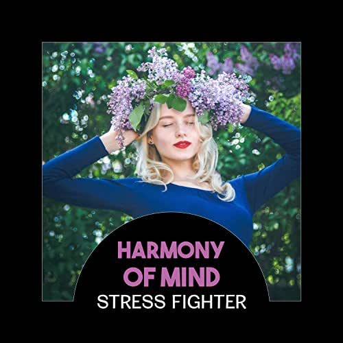 Harmony of Mind - Stress Fighter, Natural Hypnosis and Healthcare, Relaxation Power of Zen, Music Therapy for Your Soul, Mind & Body