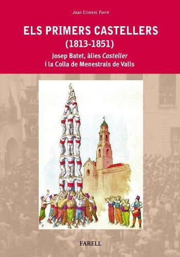 Descargar Libro Els Primers Castellers . Josep Batet, àlies Casteller I La Colla De Menestrals De Valls Joan Climent Ferré