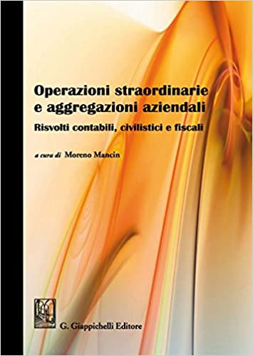 Operazioni straordinarie e aggregazioni aziendali. Risvolti contabili, civilistici e fiscali