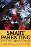 Smart Parenting:  How To Raise Happy, Can-Do Kids