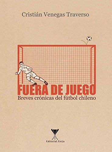 Fuera de juego: Breves crónicas del fútbol chileno (Spanish Edition) by [Cristian