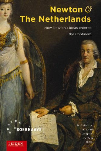 Newton and the Netherlands: How Isaac Newton was Fashioned in the Dutch Republic (Aup - Leiden University Press)