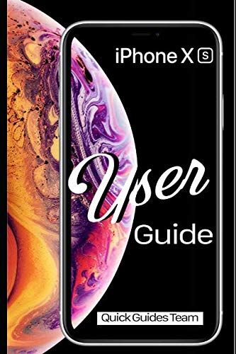 iPhone XS User Guide: The Essential Manual  How To Set Up And Start Using Your New iPhone