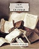 New Latin Grammar, Charles E. Bennett, 1463688946