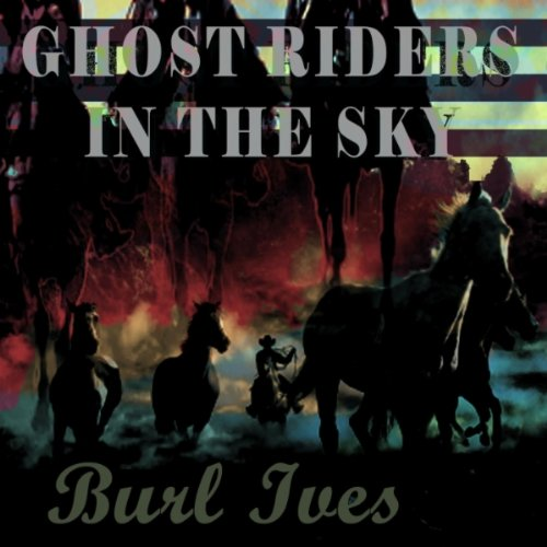 I Rider Song: Ghost Riders In The Sky By Burl Ives On Amazon Music