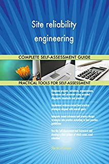 Site reliability engineering All-Inclusive Self-Assessment - More than 650 Success Criteria, Instant Visual Insights, Comprehensive Spreadsheet Dashboard, Auto-Prioritized for Quick Results
