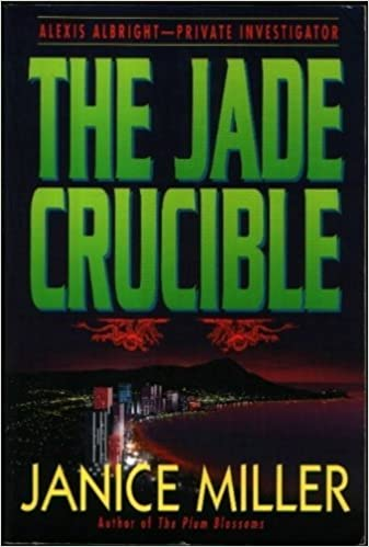 The Jade Crucible: Alexis Albright-Private Investigator by Janice M. T. Miller (1995-09-02)