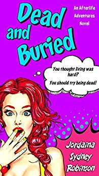 Dead and Buried: An Afterlife Adventures Novel (A Paranormal Ghost Cozy Mystery Series Book 4) by [Robinson, Jordaina Sydney]