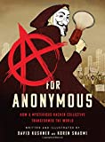 A for Anonymous: How a Mysterious Hacker Collective Transformed the World