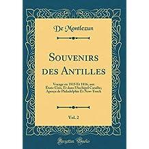 Souvenirs Des Antilles, Vol. 2: Voyage En 1815 Et 1816, Aux États-Unis, Et Dans l'Archipel Caraïbe; Aperçu de Philadelphie Et New-Yorck (Classic Reprint)