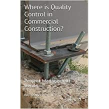 Where is Quality Control in Commercial Construction?: Project Management Series