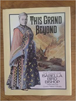 This Grand Beyond: Travels of Isabella Bird Bishop