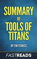 Summary of Tools of Titans: by Tim Ferriss | Includes Key Takeaways