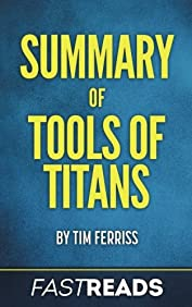 Summary of Tools of Titans: by Tim Ferriss   Includes Key Takeaways
