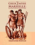 The Greek Empire of Marseille, Christopher Gunstone, 148123966X