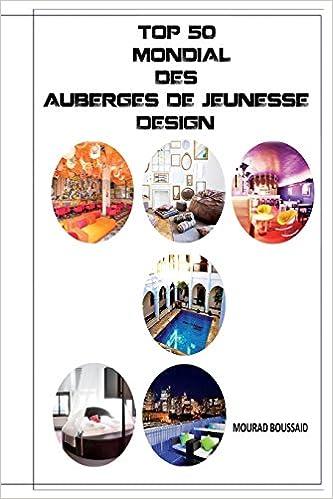 Téléchargement gratuit de livres partagés Top 50 mondial des auberges de jeunesse design 1502950545 by Mourad Boussaid PDF ePub MOBI