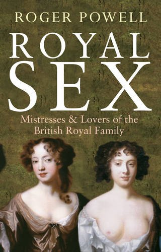 Royal Sex: Mistresses and Lovers of the British Royal Family