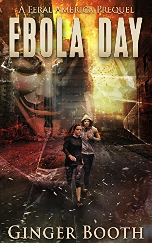 Ebola Day: A Feral America Prequel by [Booth, Ginger]