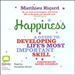 Happiness: A Guide to Developing Life's Most Important Skill | Matthieu Ricard