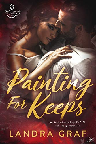 Painting for Keeps (Cupid's Cafe Book 1) (Landra Graf)