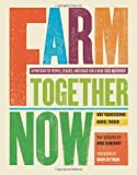 Farm Together Now, Amy Franseschini and Anne Hamersky, 0811867110