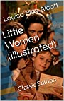 Little Women (Illustrated): Classic Edition