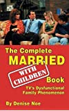 The Complete Married... with Children Book: TV's Dysfunctional Family Phenomenon (Hardback)