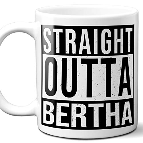 Straight Outta Bertha Souvenir Gift Mug. I Love City Town USA Lover Coffee Unique Tea Cup Men Women Birthday Mothers Day Fathers Day Christmas. 11 oz.
