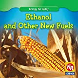Ethanol and Other New Fuels, Tea Benduhn, 0836892607