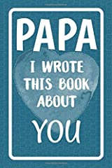 Papa I Wrote This Book About You: Fill In The Blank Book For What You Love About Papa. Perfect For Papa's Birthday, Father's Day, Christmas Or Just To Show Papa You Love Him! Paperback