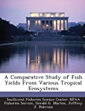 img - for A Comparative Study of Fish Yields From Various Tropical Ecosystems by Gerald G. Marten (2013-04-03) book / textbook / text book
