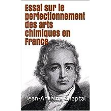 Essai sur le perfectionnement des arts chimiques en France (French Edition)