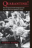 img - for Quarantine!: East European Jewish Immigrants and the New York City Epidemics of 1892 book / textbook / text book